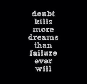 doubt-kills-more-dreams-than-failure-ever-will-20130717569